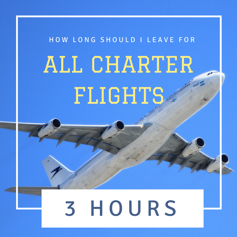 How long should I leave for security at any charter Flight? 3 hours