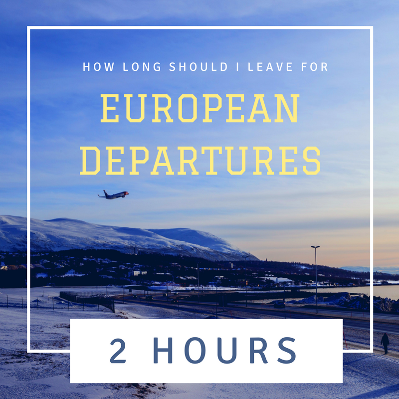 How long in advance should I leave for an European Flight? 2 hours